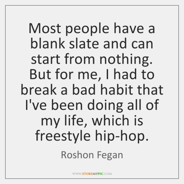 Most people have a blank slate and can start from nothing. But ...