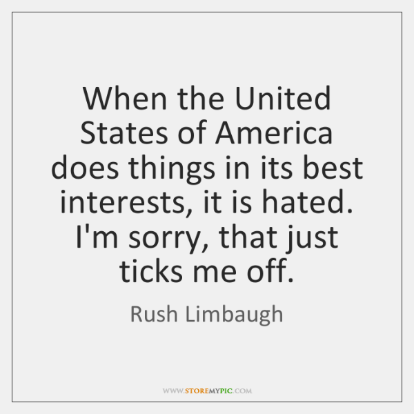 When the United States of America does things in its best interests, ...