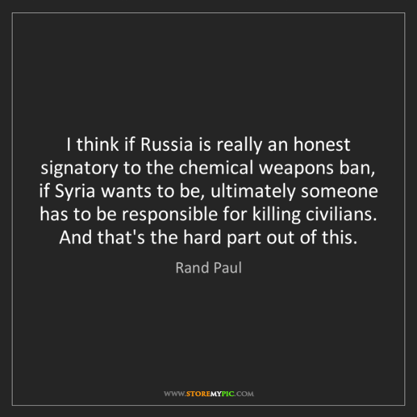 Rand Paul: I think if Russia is really an honest signatory to the...