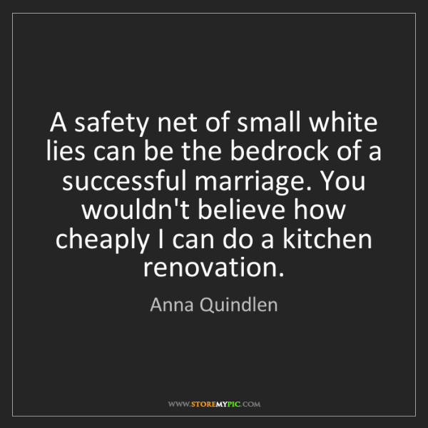 Anna Quindlen: A safety net of small white lies can be the bedrock of...