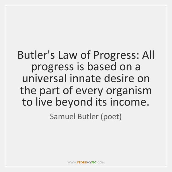 Butler's Law of Progress: All progress is based on a universal innate ...