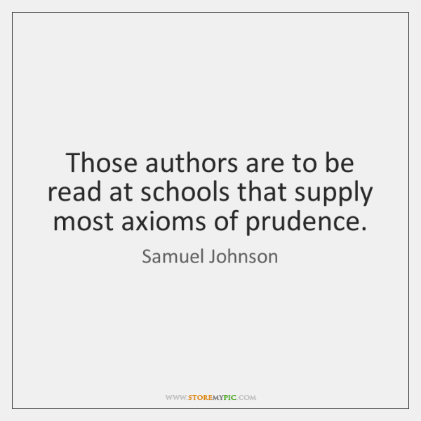 Those authors are to be read at schools that supply most axioms ...