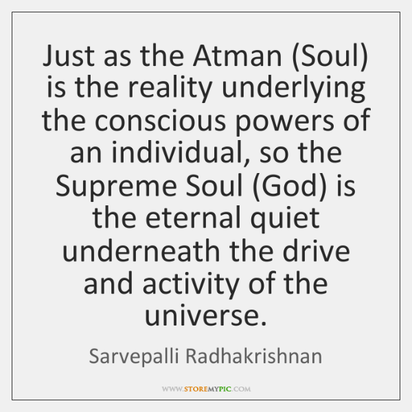 Just as the Atman (Soul) is the reality underlying the conscious powers ...