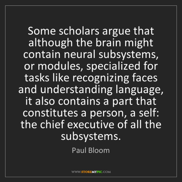 Paul Bloom: Some scholars argue that although the brain might contain...
