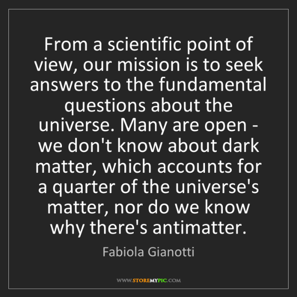 Fabiola Gianotti: From a scientific point of view, our mission is to seek...