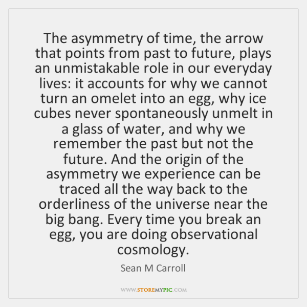The asymmetry of time, the arrow that points from past to future, ...