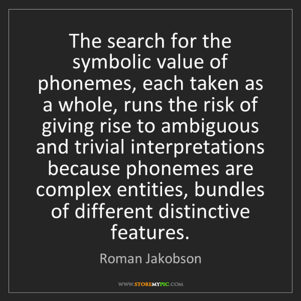 Roman Jakobson: The search for the symbolic value of phonemes, each taken...