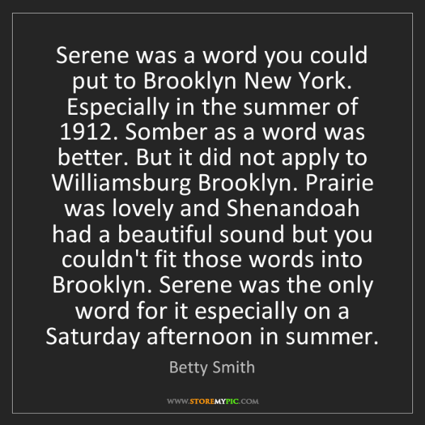 Betty Smith: Serene was a word you could put to Brooklyn New York....