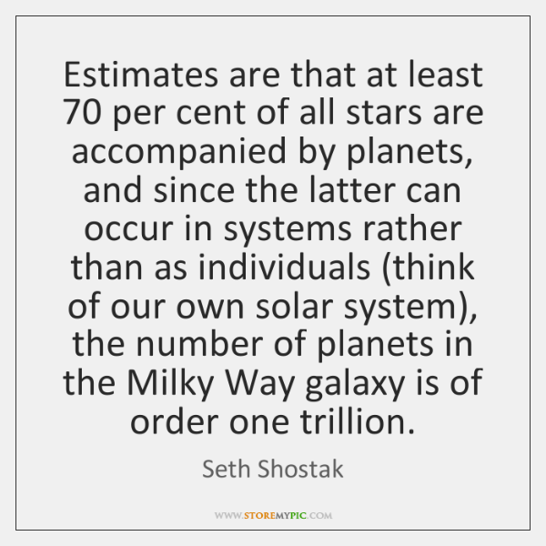 Estimates are that at least 70 per cent of all stars are accompanied ...