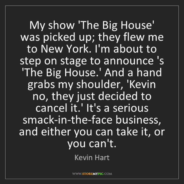 Kevin Hart: My show 'The Big House' was picked up; they flew me to...