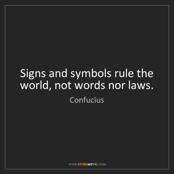 Confucius Signs And Symbols Rule The World Not Words Nor Laws