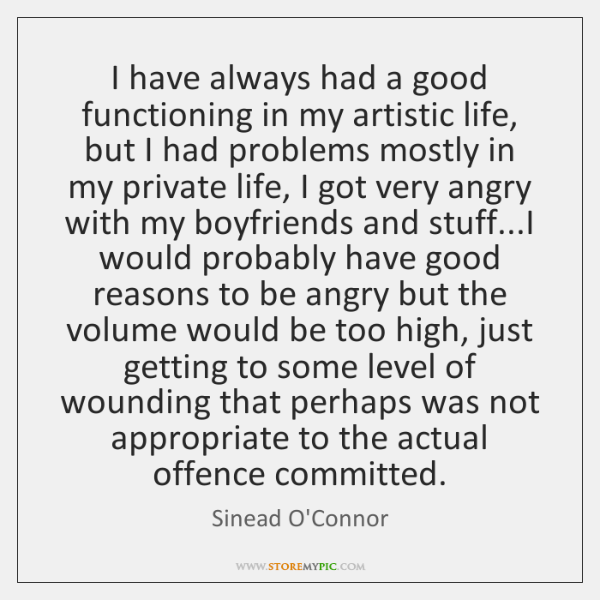 I have always had a good functioning in my artistic life, but ...