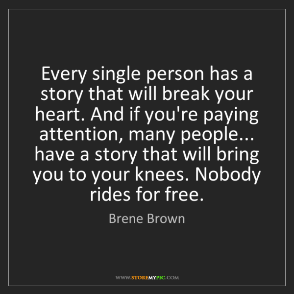 Brene Brown: Every single person has a story that will break your...