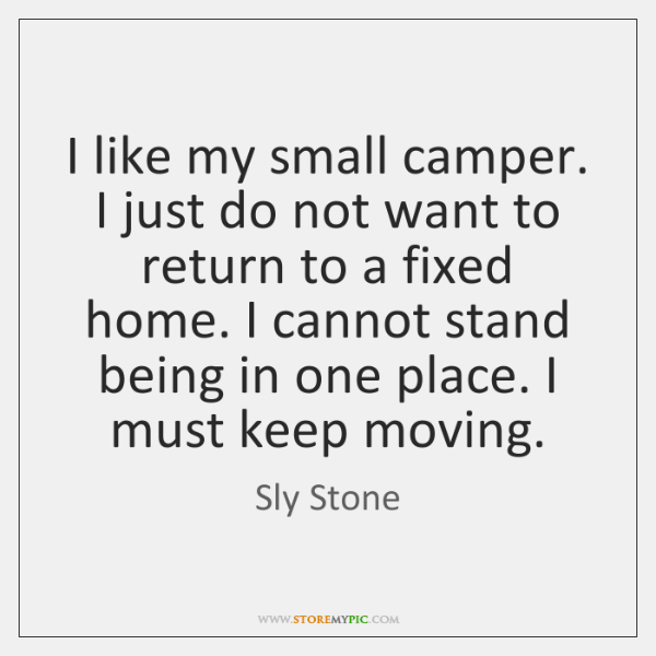 I like my small camper. I just do not want to return ...