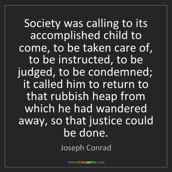 Joseph Conrad: Society was calling to its accomplished child to come,...