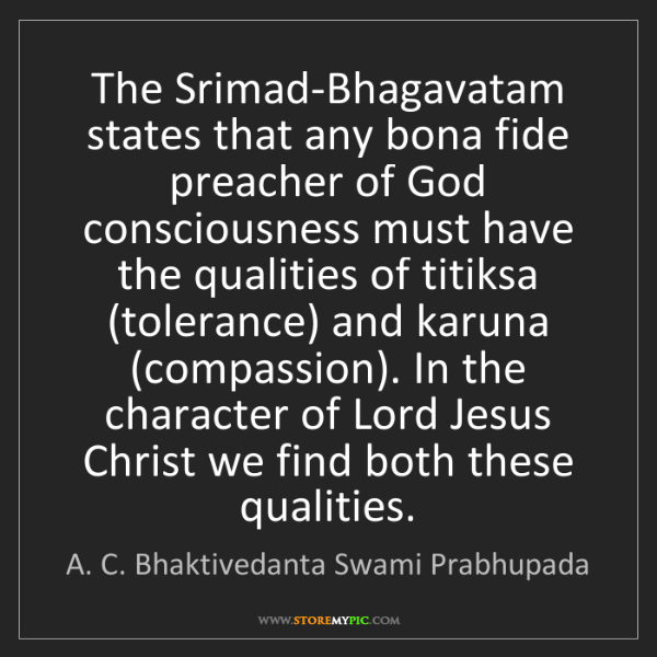 A. C. Bhaktivedanta Swami Prabhupada: The Srimad-Bhagavatam states that any bona fide preacher...