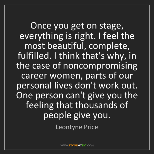 Leontyne Price: Once you get on stage, everything is right. I feel the...