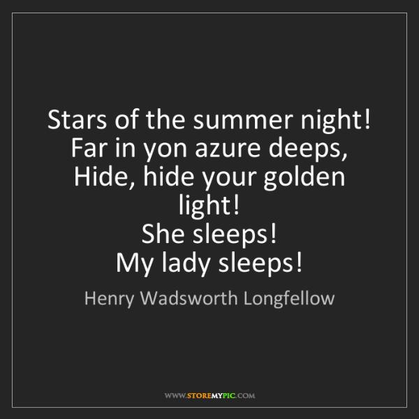 Henry Wadsworth Longfellow: Stars of the summer night!   Far in yon azure deeps,...
