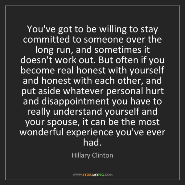 Hillary Clinton: You've got to be willing to stay committed to someone...