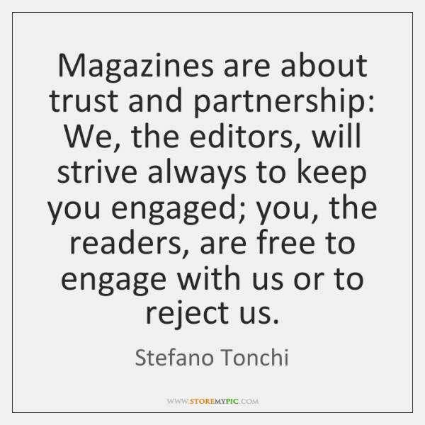 Magazines are about trust and partnership: We, the editors, will strive always ...