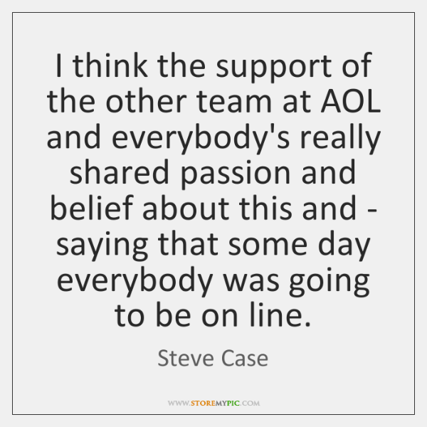 I think the support of the other team at AOL and everybody's ...