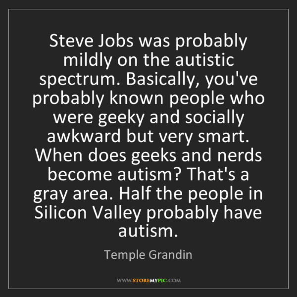 Temple Grandin: Steve Jobs was probably mildly on the autistic spectrum....