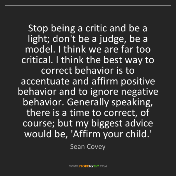 Sean Covey: Stop being a critic and be a light; don't be a judge,...