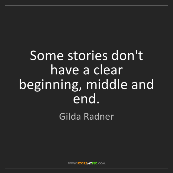 Gilda Radner: Some stories don't have a clear beginning, middle and...