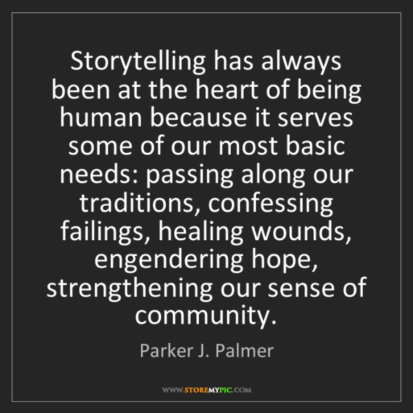 Parker J. Palmer: Storytelling has always been at the heart of being human...