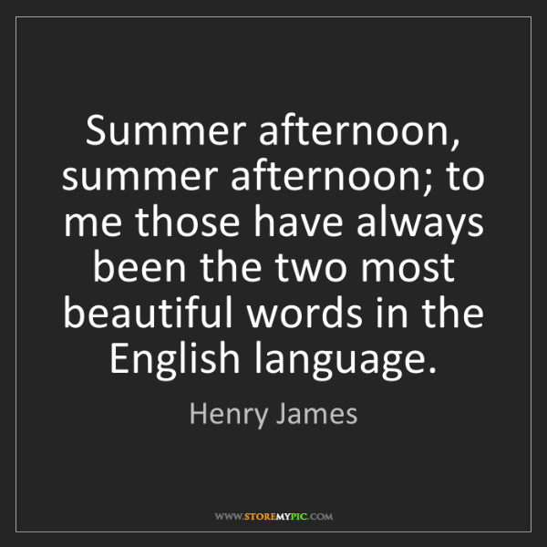 Henry James: Summer afternoon, summer afternoon; to me those have...