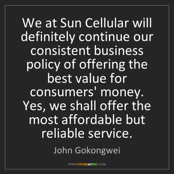 John Gokongwei: We at Sun Cellular will definitely continue our consistent...