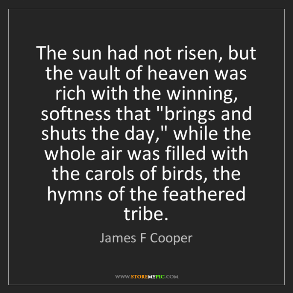 James F Cooper: The sun had not risen, but the vault of heaven was rich...
