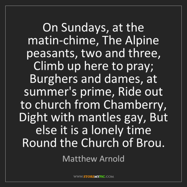 Matthew Arnold: On Sundays, at the matin-chime, The Alpine peasants,...