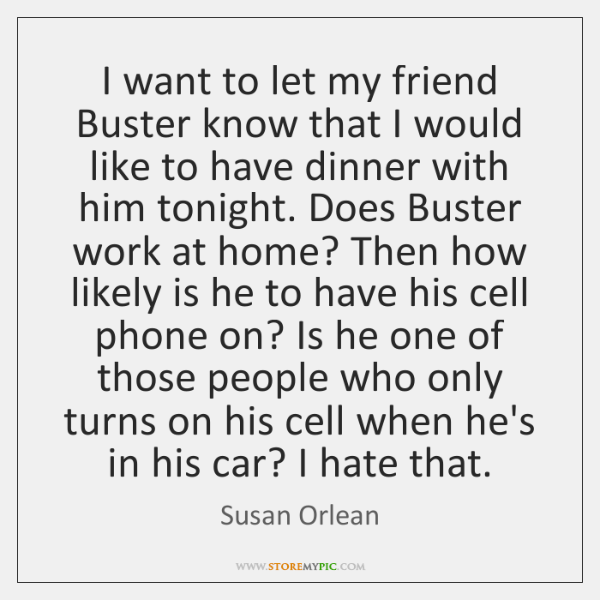 I want to let my friend Buster know that I would like ...