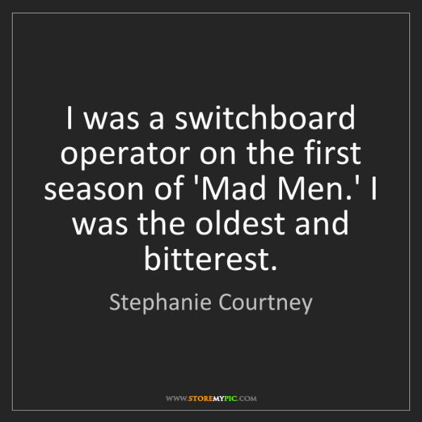 Stephanie Courtney: I was a switchboard operator on the first season of 'Mad...