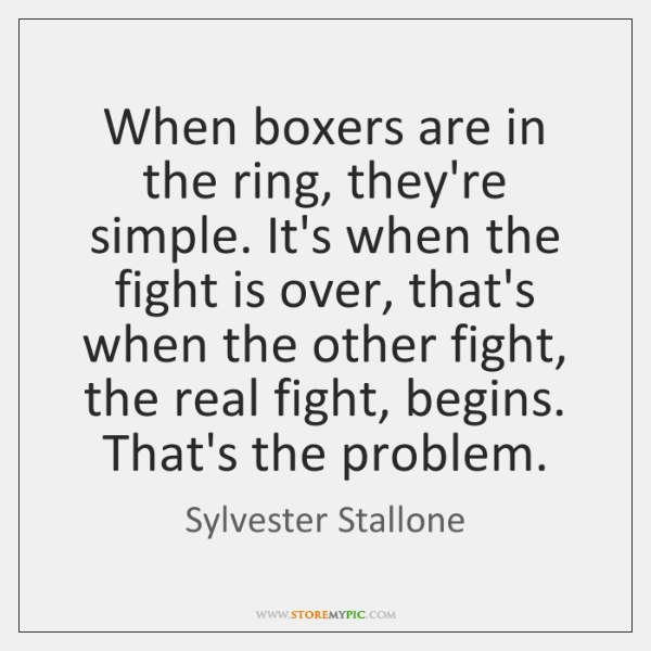 When boxers are in the ring, they're simple. It's when the fight ...