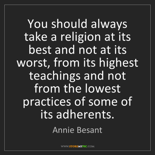 Annie Besant: You should always take a religion at its best and not...