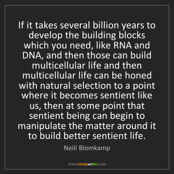 Neill Blomkamp: If it takes several billion years to develop the building...