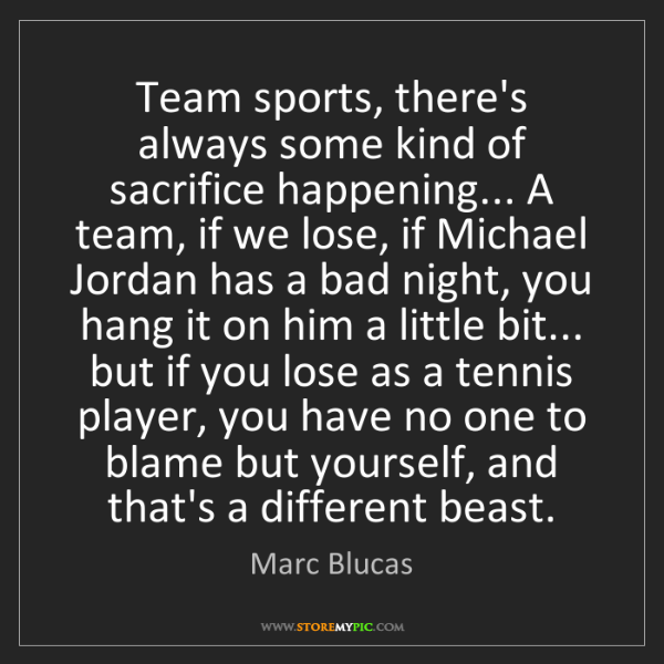 Marc Blucas: Team sports, there's always some kind of sacrifice happening......