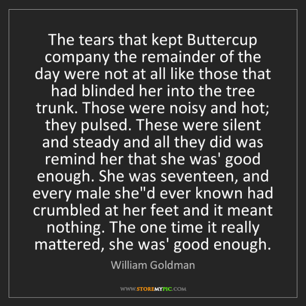 William Goldman: The tears that kept Buttercup company the remainder of...