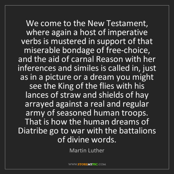 Martin Luther: We come to the New Testament, where again a host of imperative...