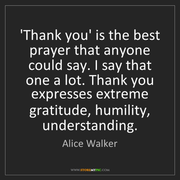 Alice Walker: 'Thank you' is the best prayer that anyone could say....