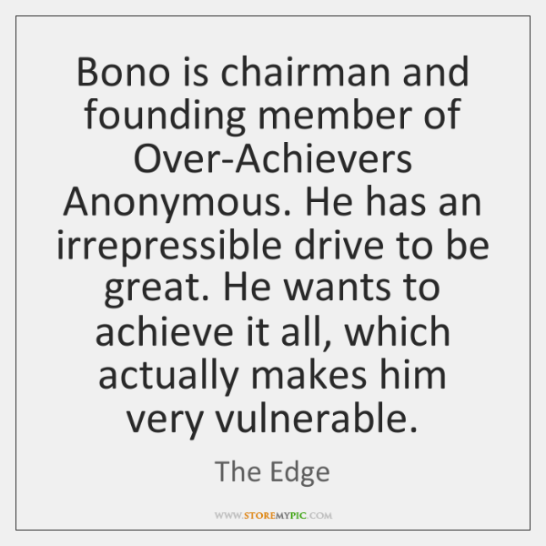 Bono is chairman and founding member of Over-Achievers Anonymous. He has an ...