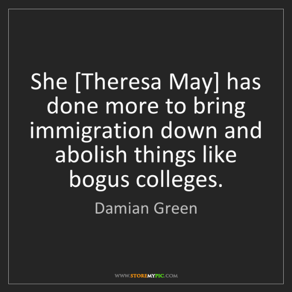 Damian Green: She [Theresa May] has done more to bring immigration...