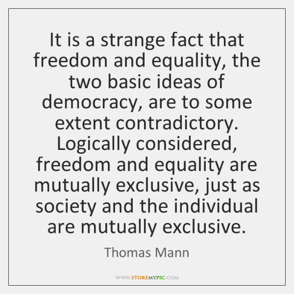 It is a strange fact that freedom and equality, the two basic ...