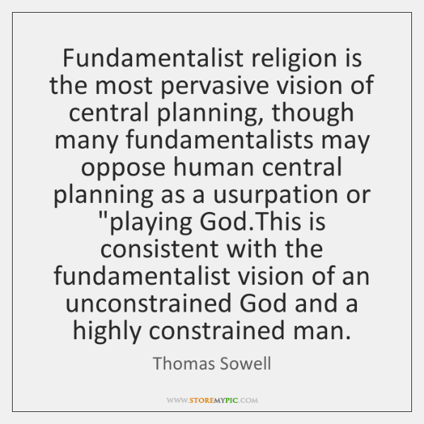 Fundamentalist religion is the most pervasive vision of central planning, though many ...
