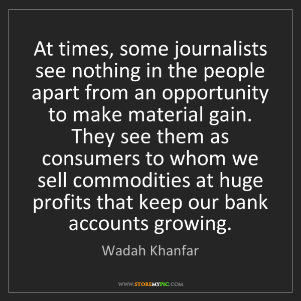 Wadah Khanfar: At times, some journalists see nothing in the people...