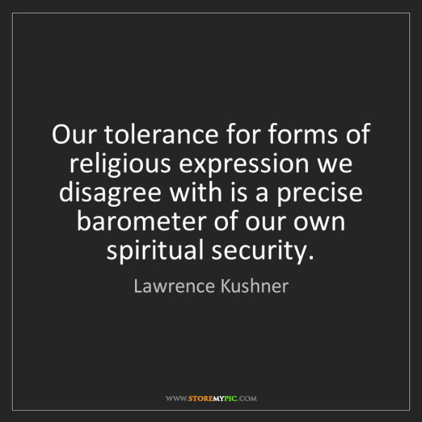 Lawrence Kushner: Our tolerance for forms of religious expression we disagree...
