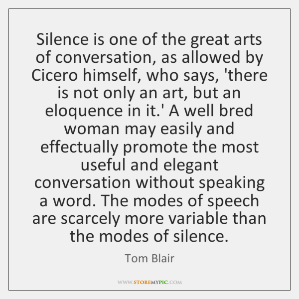 Silence is one of the great arts of conversation, as allowed by ...