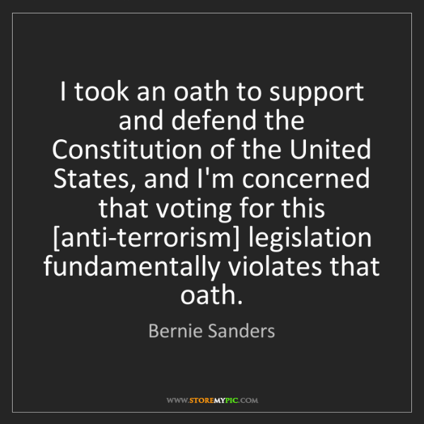 Bernie Sanders: I took an oath to support and defend the Constitution...